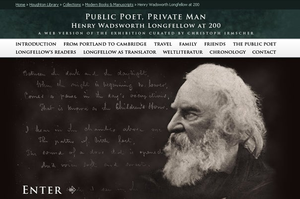 "The ""Public Poet, Private Man: Henry Wadsworth Longfellow at 200"" online exhibition was recently selected as one of five winners of theAssociation of College and Research Libraries Rare Books and Manuscripts Section 2009 Katharine Kyes Leab and Daniel J. Leab ""American Book Prices Current"" Exhibition Award."