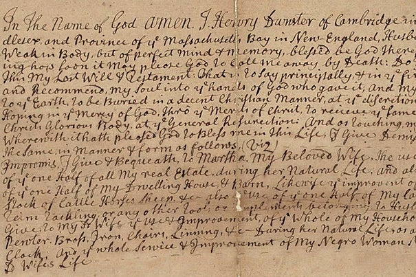 """In the name of God amen. I Henry Dunster ..."" The last will and testament of Henry Dunster (""Being weak in Body, but of perfect mind & memory"") is among the documents related to Dunster and his family that are now available online."