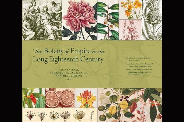 """""""The Botany of Empire"""" grew out of a 2013 symposium celebrating the Rare Book Room's 50th anniversary. Essdras M Suarez/© EMS Photography"""
