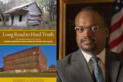 "Robert Wilkins, J.D. '89, was a driving force behind the creation and completion of the National Museum of African American History & Culture. He details the challenges of the museum's construction in his book ""Long Road to Hard Truth."""