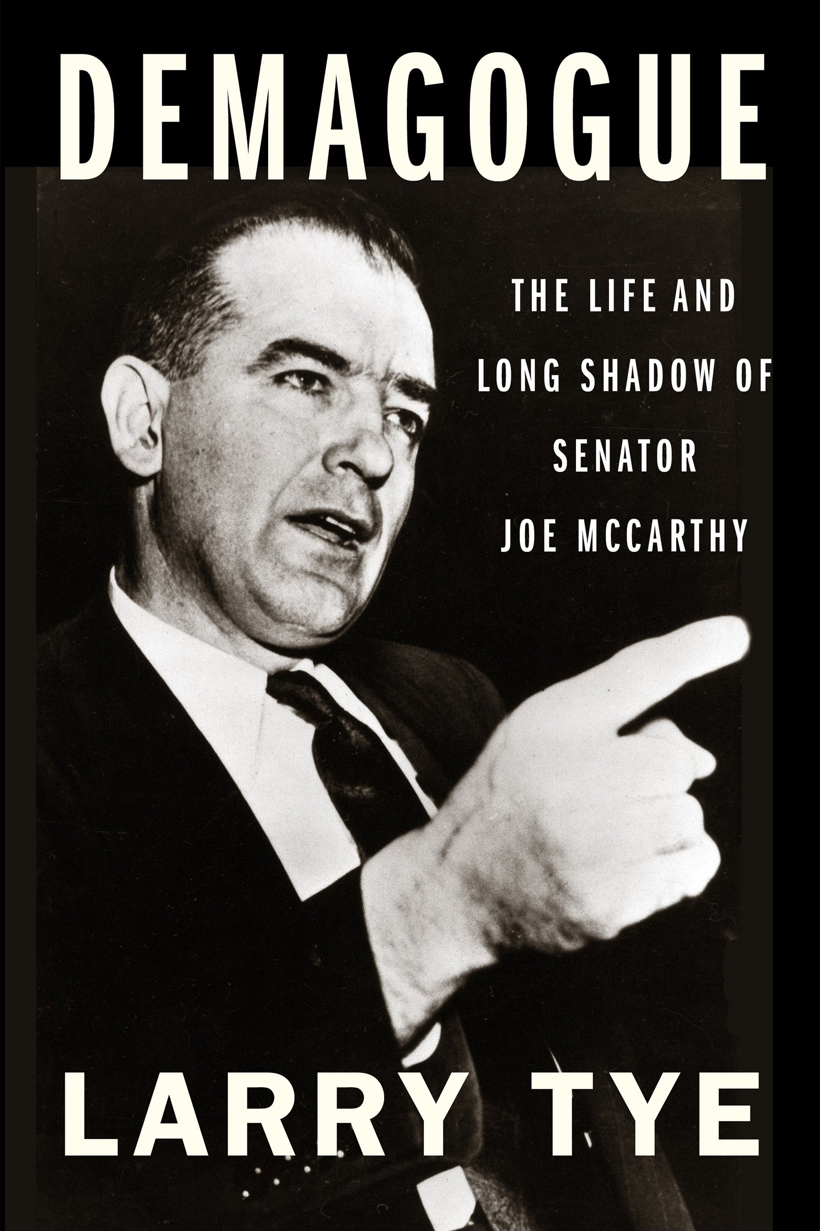 """Demagogue: The Life and Long Shadow of Senator Joe McCarthy"" by Larry Tye."